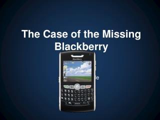 Missing Blackberry