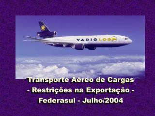 Transporte Aéreo de Cargas - Restrições na Exportação - Federasul - Julho/2004