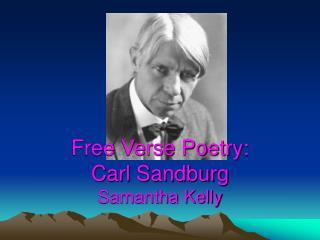 Free Verse Poetry:  Carl Sandburg Samantha Kelly