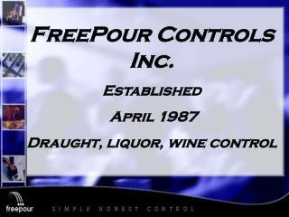 FreePour Controls Inc. Established   April 1987 Draught, liquor, wine control