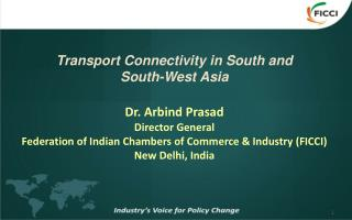 Transport Connectivity in South and  South-West Asia Dr. Arbind Prasad Director General
