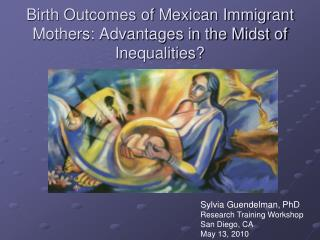 Birth Outcomes of Mexican Immigrant Mothers: Advantages in the Midst of Inequalities?