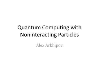 Quantum Computing with  Noninteracting Particles