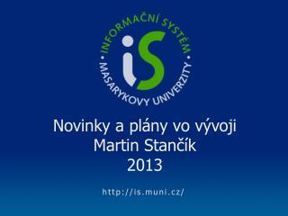 N ovinky a p lány vo vývoji Martin Stančík 2013