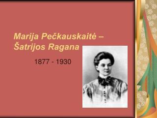 Marija Pečkauskaitė – Šatrijos Ragana