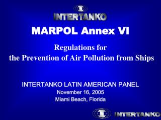 MARPOL Annex VI  Regulations for  the Prevention of Air Pollution from Ships    INTERTANKO LATIN AMERICAN PANEL  Novembe