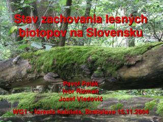 Stav zachovania lesných biotopov na Slovensku Pavol Polák Ivor Rizman Jozef Vladovič