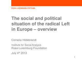 The social and political situation of the radical Left in Europe – overview  Cornelia Hildebrandt