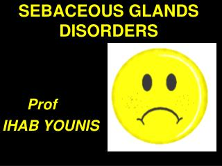 SEBACEOUS GLANDS DISORDERS