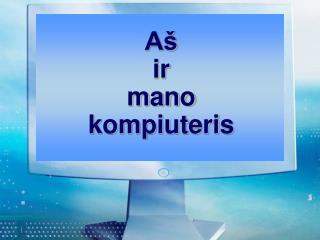 Aš ir mano kompiuteris