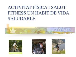 ACTIVITAT FÍSICA I SALUT FITNESS UN HABIT DE VIDA SALUDABLE