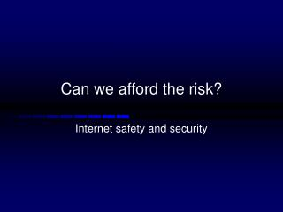 Can we afford the risk?