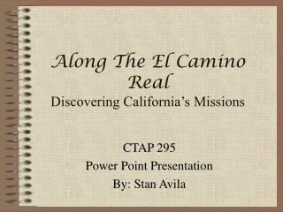 Along The El Camino Real Discovering California's Missions