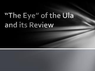 """The Eye"" of the  Ula  and its Review"
