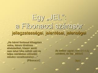 """Egy """"JEL"""":  a Fibonacci számsor  jellegzetességei, jelentései, jelenségei"""