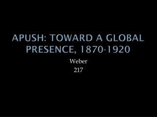 APUSH: Toward A Global Presence, 1870-1920