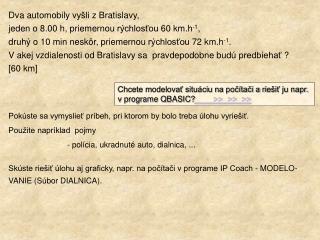 Dva automobily vyšli z Bratislavy,  jeden o 8.00 h, priemernou rýchlosťou 60 km.h -1 ,