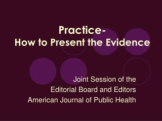 Practice- How to Present the Evidence