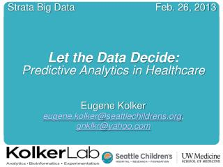 Strata Big Data Feb. 26, 2013 Let the Data Decide: Predictive Analytics in Healthcare