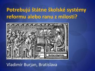 Potrebujú štátne školské systémy reformu alebo ranu z milosti? Vladimír Burjan, Bratislava