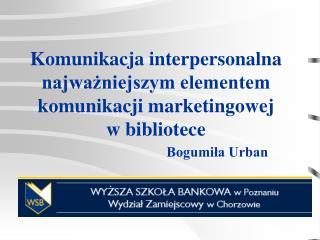 Komunikacja interpersonalna najwazniejszym elementem komunikacji marketingowej  w bibliotece