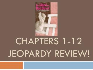 Chapters 1-12 Jeopardy Review!