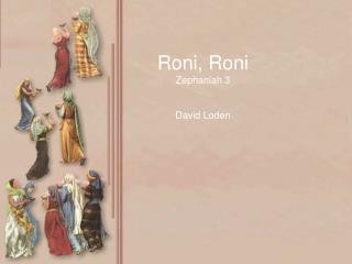 Roni, Roni Zephaniah 3 David Loden