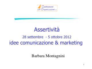Assertività  28 settembre  - 5 ottobre 2012 idee comunicazione & marketing