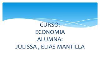 CURSO: ECONOMIA ALUMNA: JULISSA , ELIAS MANTILLA
