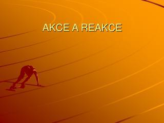 AKCE A REAKCE