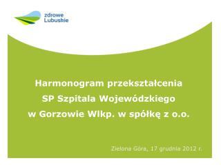 Harmonogram przekształcenia  SP Szpitala Wojewódzkiego  w Gorzowie Wlkp. w spółkę z o.o.