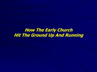 How The Early Church  Hit The Ground Up And Running