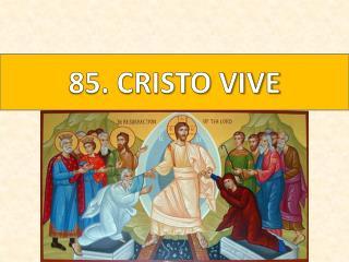 85. CRISTO VIVE