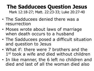 The Sadducees Question Jesus Mark 12:18-27; Matt. 22:23-33; Luke 20:27-40