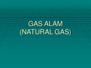 GAS ALAM  (NATURAL GAS)