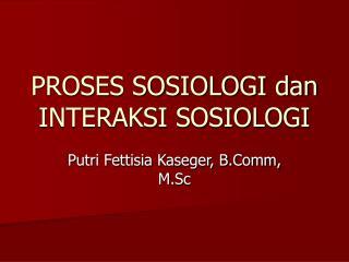 PROSES SOSIOLOGI dan INTERAKSI SOSIOLOGI