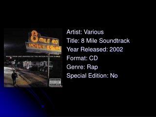 Artist: Various Title: 8 Mile Soundtrack Year Released: 2002 Format: CD Genre: Rap