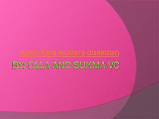 By: OLLA and sukma vc