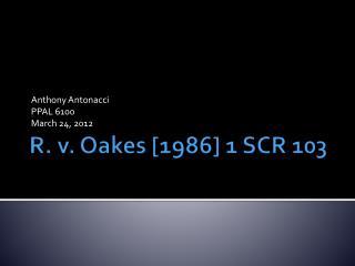 R. v. Oakes [1986] 1 SCR 103