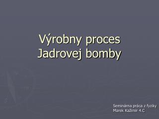 V�robny proces  Jadrovej bomby