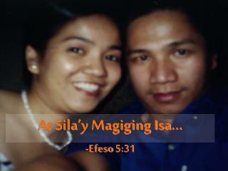 At Sila'y Magiging Isa… -Efeso 5:31