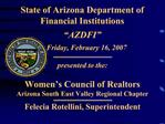 State of Arizona Department of Financial Institutions  AZDFI                      Friday, February 16, 2007  presented t