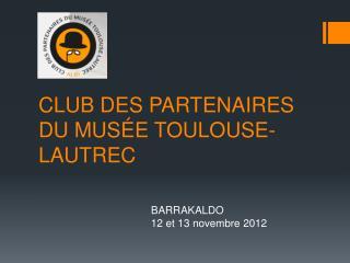 CLUB DES PARTENAIRES DU MUS�E TOULOUSE-LAUTREC