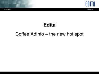 Edita Coffee AdInfo – the new hot spot