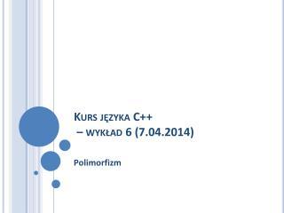 Kurs języka C++  – wykład 6 (7.04.2014)