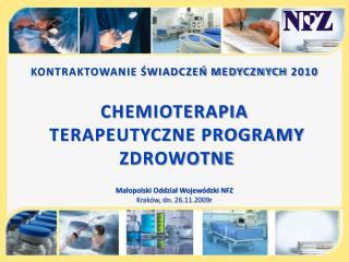 KONTRAKTOWANIE ŚWIADCZEŃ MEDYCZNYCH 2010 CHEMIOTERAPIA   TERAPEUTYCZNE PROGRAMY  ZDROWOTNE