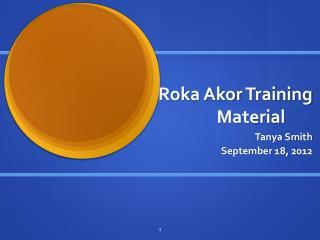 Roka  Akor  Training Material