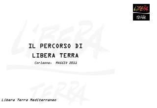 IL PERCORSO DI LIBERA TERRA  Corleone,  MAGGIO 2011