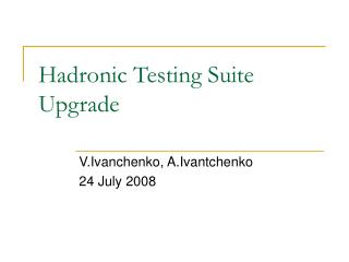 Hadronic Testing Suite Upgrade