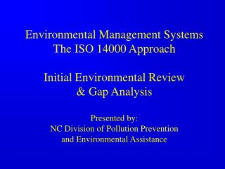 Environmental Management Systems The ISO 14000 Approach  Initial Environmental Review   Gap Analysis  Presented by: NC D